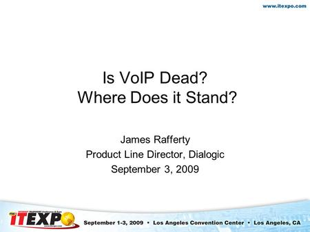 Is VoIP Dead? Where Does it Stand? James Rafferty Product Line Director, Dialogic September 3, 2009.