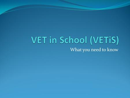 What you need to know. What is VET? A nationally recognised Vocational Certificate. Counts toward VCE Certificate or VCAL Certificate. May contribute.