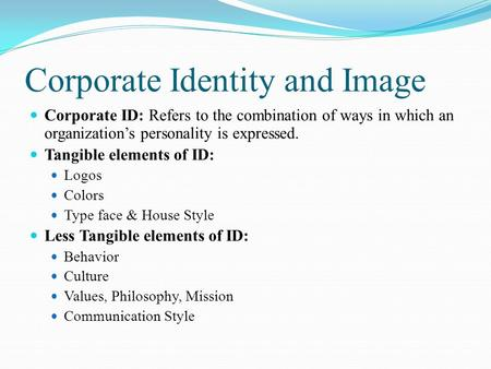Corporate Identity and Image Corporate ID: Refers to the combination of ways in which an organization's personality is expressed. Tangible elements of.