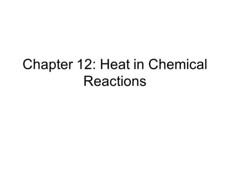 Chapter 12: Heat in Chemical Reactions
