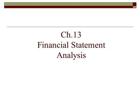 Ch.13 Financial Statement Analysis. Stockholders Financial Statement Analysis Creditors Will I be paid? How good is our investment?