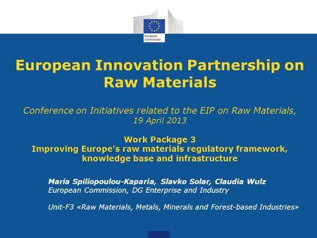 European Innovation Partnership on Raw Materials Conference on Initiatives related to the EIP on Raw Materials, 19 April 2013 Work Package 3 Improving.