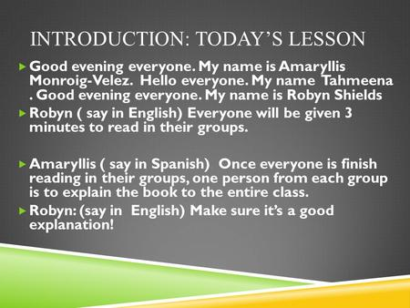 INTRODUCTION: TODAY'S LESSON  Good evening everyone. My name is Amaryllis Monroig-Velez. Hello everyone. My name Tahmeena. Good evening everyone. My name.