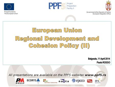 Project funded by The European Union Government of the Republic of Serbia European Integration Office All presentations are available on the PPF5 website: