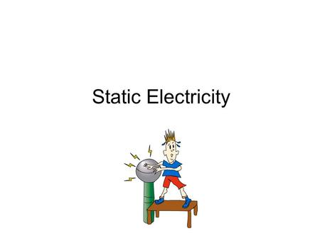 Static Electricity. Electric Charge General Properties –Electrons carry negative charge and exist outside of the nucleus –Protons carry positive charge.