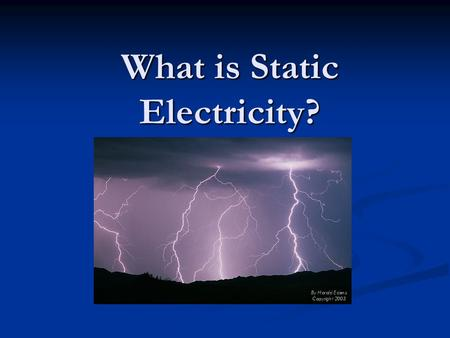 What is Static Electricity?. Static Electricity is… A stationary build-up of electric charge (electrons) on a material A stationary build-up of electric.