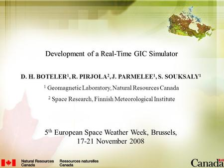 Development of a Real-Time GIC Simulator D. H. BOTELER 1, R. PIRJOLA 2, J. PARMELEE 1, S. SOUKSALY 1 1 Geomagnetic Laboratory, Natural Resources Canada.