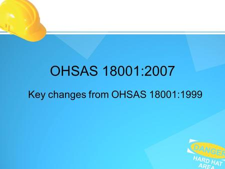 Key changes from OHSAS 18001:1999