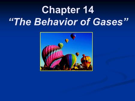 "Chapter 14 ""The Behavior of Gases"". Compressibility Gases can expand to fill its container, unlike solids or liquids The reverse is also true: They are."