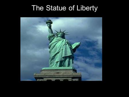 The Statue of Liberty. The Statue of Liberty is one of the best known American landmarks. It was a gift to the United States from France to honor their.