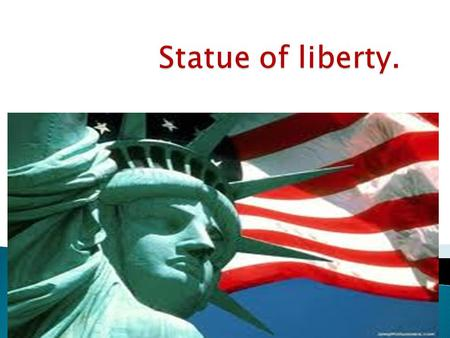  The Statue of Liberty was a gift from the French people proposing the alliance of France and the United States during the American Revolution.  Did.