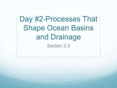 Day #2-Processes That Shape Ocean Basins and Drainage Section 2.3.