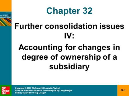 32-1 Copyright  2007 McGraw-Hill Australia Pty Ltd PPTs t/a Australian Financial Accounting 5e by Craig Deegan Slides prepared by Craig Deegan Chapter.