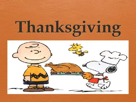 What is Thanksgiving?  Thanksgiving is a holiday that is known as a harvest festival.  The theme behind the celebration is being grateful or thankful.