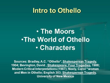 "Intro to Othello The Moors The World of Othello Characters Sources: Bradley, A.C. ""Othello"", Shakesperean Tragedy, 1904; Bevington, David, Shakespeare:"