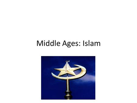 Middle Ages: Islam Warm-Up 1. How did the fall of the Roman Empire lead to the Middle Ages? 2. Who can Europeans turn to for leadership and structure.