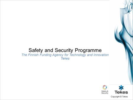 Copyright © Tekes Safety and Security Programme The Finnish Funding Agency for Technology and Innovation Tekes.