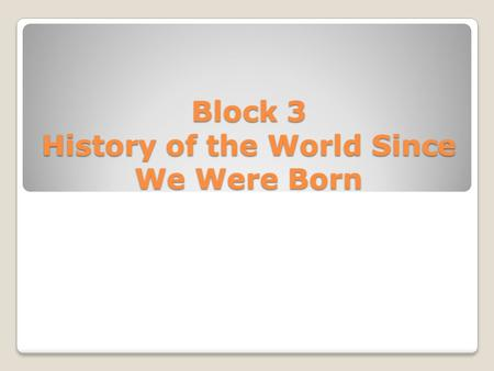 Block 3 History of the World Since We Were Born. List of Events Profiled The 9/11 terror attacks of 2001 President George W. Bush, his responsibility.