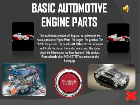 This multimedia product will help you to understand the basic Automotive Engine Parts, The engine, The gearbox, The clutch, The pistons, The crankshaft,