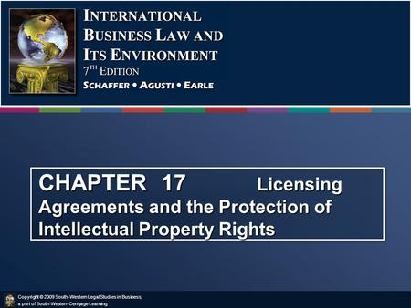 Copyright © 2009 South-Western Legal Studies in Business, a part of South-Western Cengage Learning. CHAPTER 17 Licensing Agreements and the Protection.