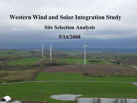 1 Western Wind and Solar Integration Study Site Selection Analysis 5/14/2008.