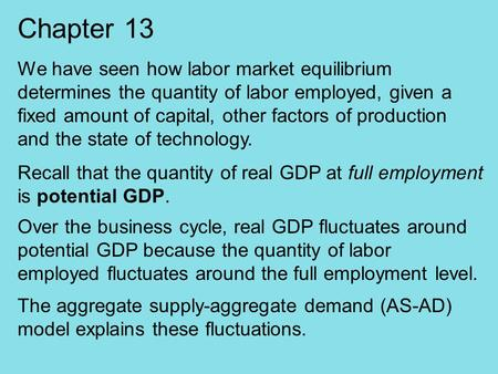 Chapter 13 We have seen how labor market equilibrium determines the quantity of labor employed, given a fixed amount of capital, other factors of production.