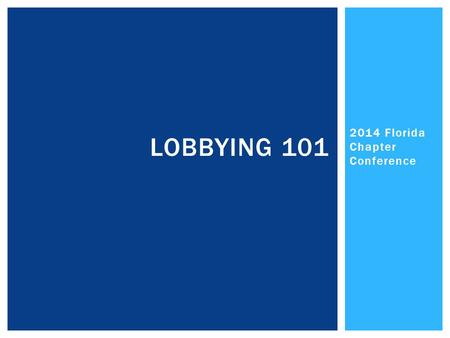 2014 Florida Chapter Conference LOBBYING 101.  Lobbying:  To influence or sway toward a desired action.  To get something you want by talking to decisionmakers.