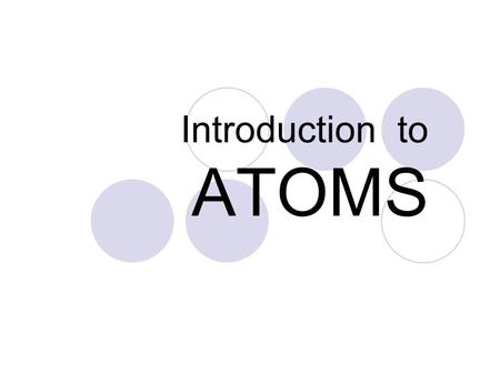 Introduction to ATOMS. Electrons are always on the move.