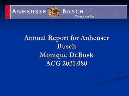 Annual Report for Anheuser Busch Monique DeBusk ACG 2021.080.