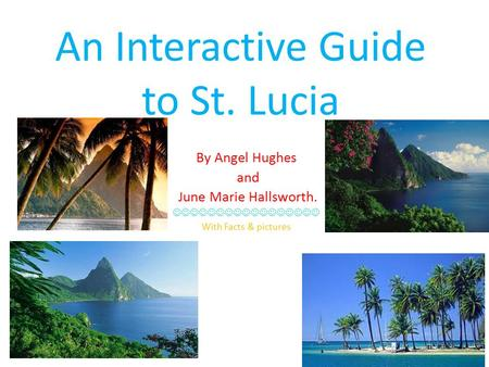 An Interactive Guide to St. Lucia By Angel Hughes and June Marie Hallsworth. With Facts & pictures.
