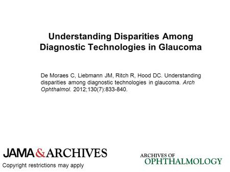 Understanding Disparities Among Diagnostic Technologies in Glaucoma De Moraes C, Liebmann JM, Ritch R, Hood DC. Understanding disparities among diagnostic.