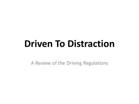 Driven To Distraction A Review of the Driving Regulations.