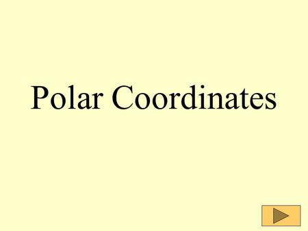 Polar Coordinates. Common Coordinate Systems There are two common coordinate systems: Cartesian Rectangular Coordinate SystemPolar Coordinate System.