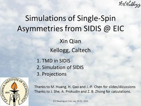 Simulations of Single-Spin Asymmetries from EIC Xin Qian Kellogg, Caltech EIC Meeting at CUA, July 29-31, 2010 1.TMD in SIDIS 2.Simulation of SIDIS.