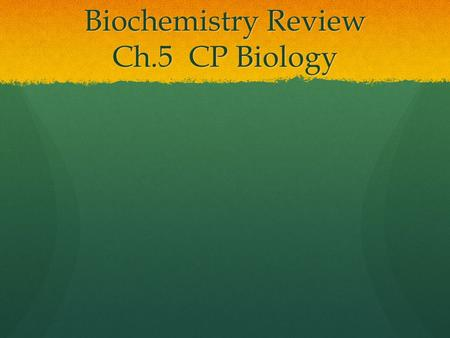 Biochemistry Review Ch.5 CP Biology