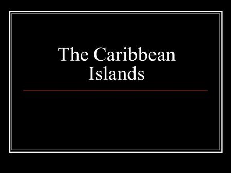 The Caribbean Islands.