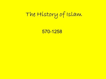 The History of Islam 570-1258.