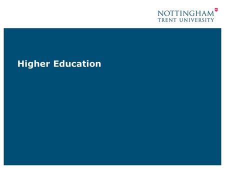Higher Education. What is Higher Education? Higher level qualifications Usually studied post 18 Over 65,000 courses nationwide Almost 300 Higher Education.