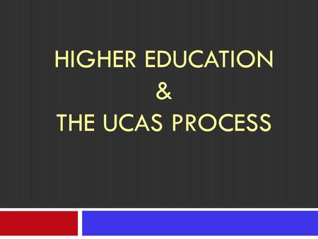 "HIGHER EDUCATION & THE UCAS PROCESS. Find out predicted grades then…  Decide on the subject(s) Centigrade workbook should help here Research a ""longlist"""