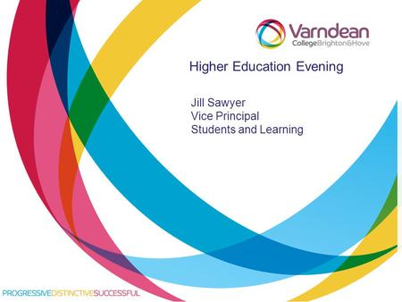 Title of presentation goes in here Higher Education Evening Jill Sawyer Vice Principal Students and Learning.
