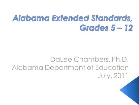 Reproductions <strong>of</strong> the slides and/or information from the slides in this PowerPoint related to Alabama Extended Standards, Grades 5 - 12 should be credited.