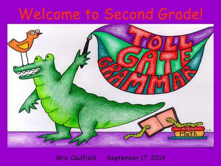 Welcome to Second Grade! Mrs. Caulfield September 17, 2014.