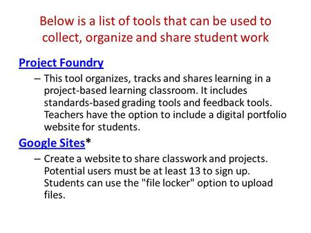 Below is a list of tools that can be used to collect, organize and share student work Project Foundry – This tool organizes, tracks and shares learning.