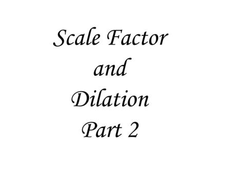 Scale Factor and Dilation