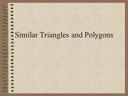 Similar Triangles and Polygons