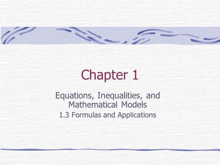 Chapter 1 Equations, Inequalities, and Mathematical Models 1.3 Formulas and Applications.