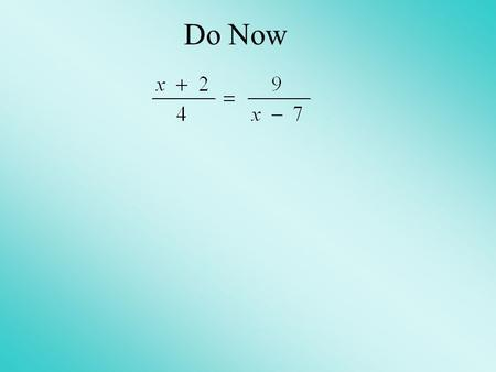 Do Now. Homework Solutions 1)c 2 – 26c – 56 = 0 (c – 28)(c + 2) = 0 {-2, 28} 2)n 2 + 4n – 32 = 0 (n + 8)(n – 4) = 0 {-8, 4} 3)h 2 + 2h – 35 = 0 (h + 7)(h.
