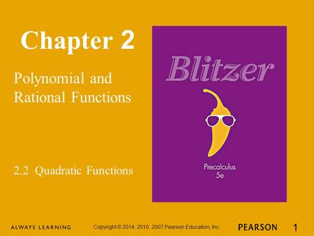 Chapter 2 Polynomial and Rational Functions Copyright © 2014, 2010, 2007 Pearson Education, Inc. 1 2.2 Quadratic Functions.