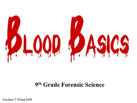 9 th Grade Forensic Science Courtesy T. Trimpe 2006.