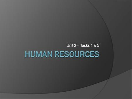 Unit 2 – Tasks 4 & 5. Lesson Objectives  To be able to define Human Resources Management  To know the key parts associated with human resource management.